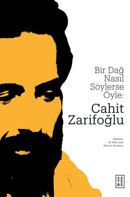 KETEBE - Bir Dağ Nasıl Söylerse Öyle: Cahit Zarifoğlu