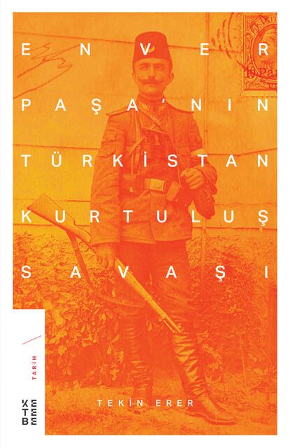KETEBE - Enver Paşa'nın Türkistan Kurtuluş Savaşı