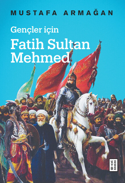 KETEBE - Gençler için Fatih Sultan Mehmed