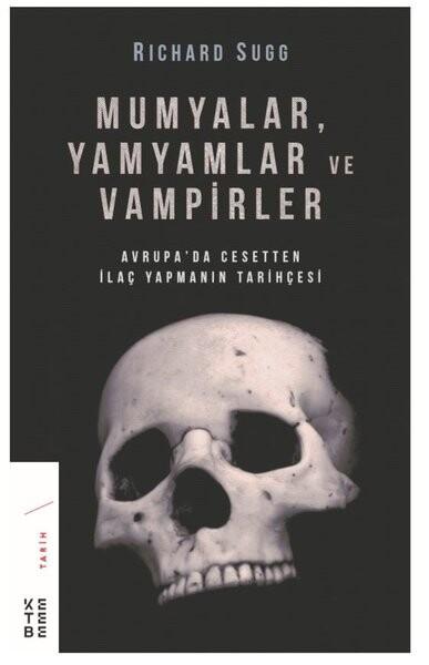 KETEBE - Mumyalar, Yamyamlar ve Vampirler Avrupa'da Cesetten İlaç Yapmanın Tarihçesi