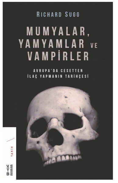 Mumyalar, Yamyamlar ve Vampirler Avrupa'da Cesetten İlaç Yapmanın Tarihçesi