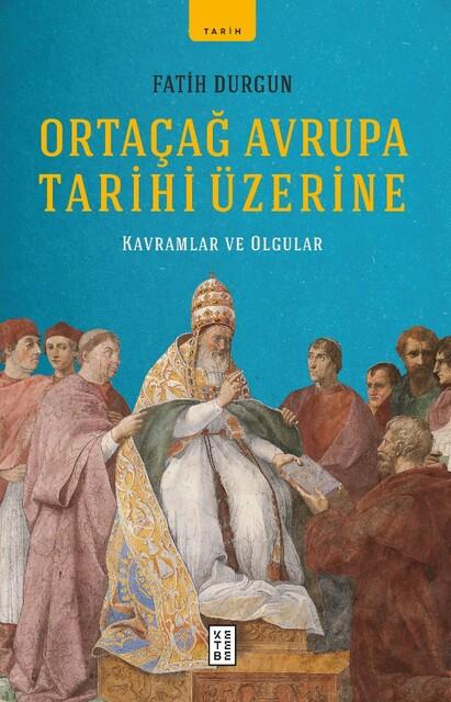 KETEBE - Ortaçağ Avrupa Tarihi Üzerine