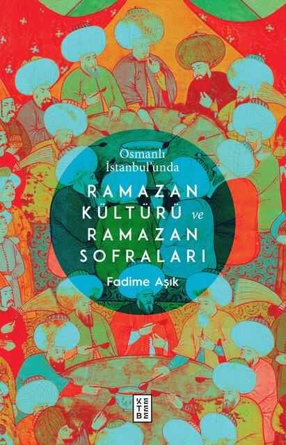 KETEBE - Osmanlı İstanbul'unda Ramazan Kültürü ve Ramazan Sofraları