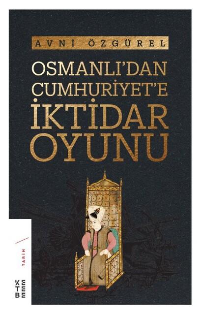 KETEBE - Osmanlı'dan Cumhuriyet'e İktidar Oyunu