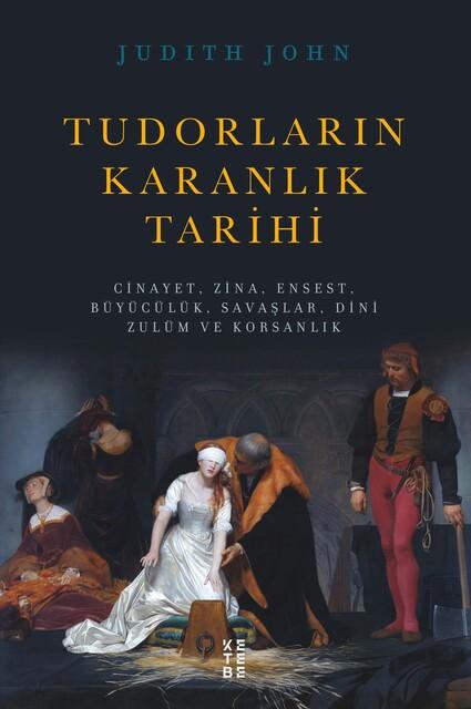 KETEBE - Tudorların Karanlık Tarihi
